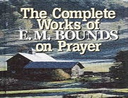 The Complete Works on Prayer by E. M. Bounds