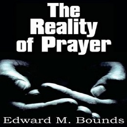 The Reality of Prayer by E. M. Bounds