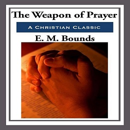 The Weapon of Prayer by E. M. Bounds