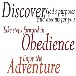 Take seps forward in Obedience, enjoy the adventure.